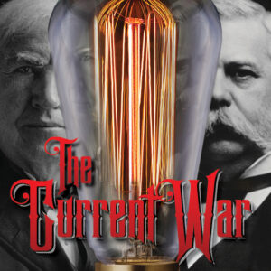 Show art - Thomas Edison and George Westinghouse are visible on either side of an illuminated light bulb. Below the words The Current War appear as stylized red text.